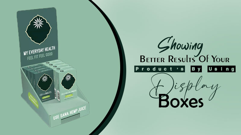 Showing Better Results Of Your Product's By Using Display Boxes